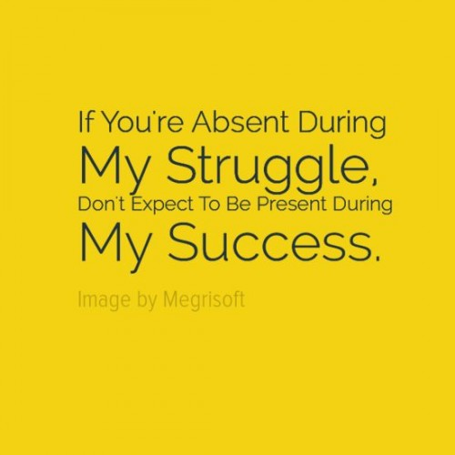 """If you're absent during my struggle, don't expect to be present during my success."" - Will Smith. #struggle"
