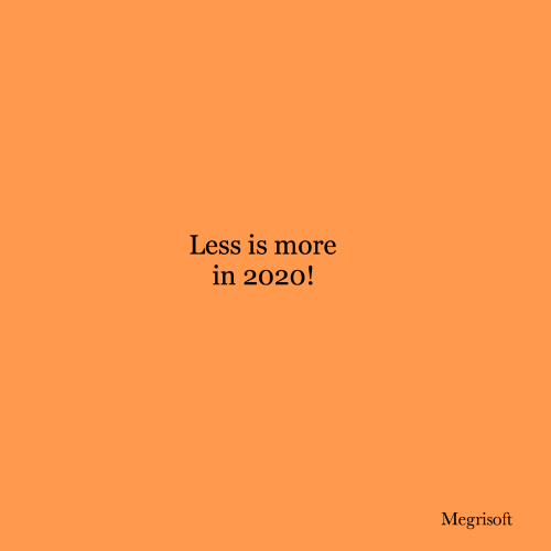 Less Is More In 2020