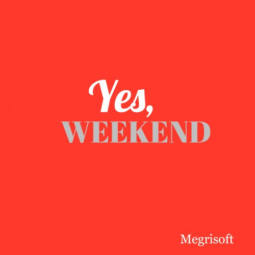 "A simple poster with a text message ""Yes, Weekend"""