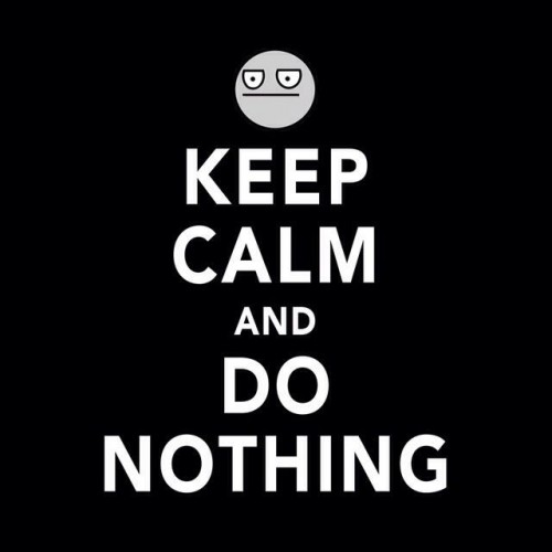 Keep Calm and Do Nothing Poster